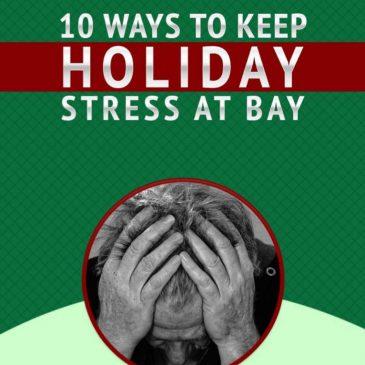 10 Ways to Keep Holiday Stress At Bay